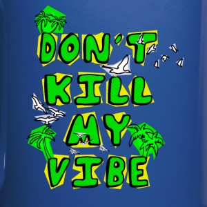 Don't Kill My Vibe Mugs & Drinkware - Full Color Mug