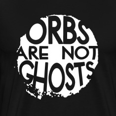 Orbs are not ghosts.png T-Shirts