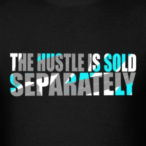hustle sold separately T-Shirts - Men's T-Shirt
