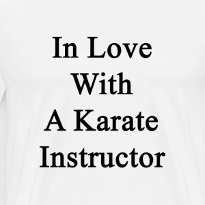 in_love_with_a_karate_instructor T-Shirts - Men's Premium T-Shirt