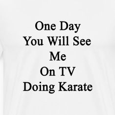 one_day_you_will_see_me_on_tv_doing_kara T-Shirts