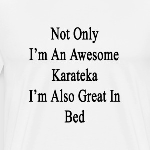 not_only_im_an_awesome_karateka_im_also_ T-Shirts - Men's Premium T-Shirt