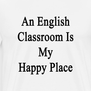 an_english_classroom_is_my_happy_place T-Shirts - Men's Premium T-Shirt