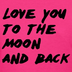 Love you to the moon and back Ladies Shirt