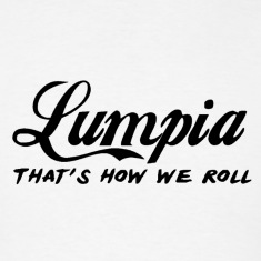 Lumpia that's how we roll - Filipino Pride Shirt