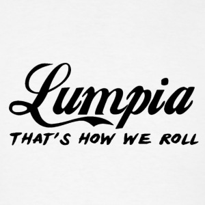 Lumpia that's how we roll - Filipino Pride Shirt - Men's T-Shirt