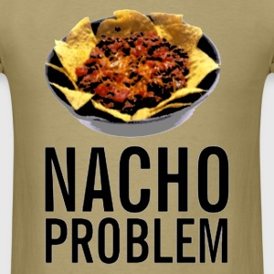 Nacho problem funny Shirt - Men's T-Shirt