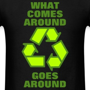 What comes around goes around - Recycle Shirt - Men's T-Shirt