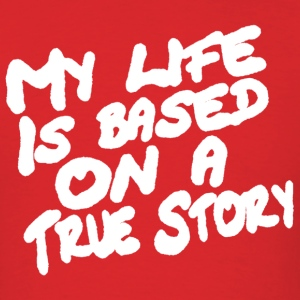 My Life is Based on a True Story Funny text T-Shirts - Men's T-Shirt