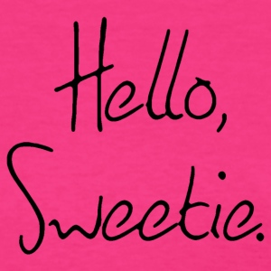 Hello Sweetie Ladies Shirt - Women's T-Shirt