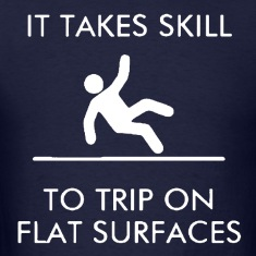 It Takes Skill To Trip On Flat Surfaces Shirt