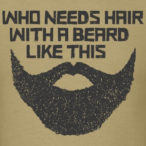 Who Need Hair With A Beard Like This T-Shirts - Men's T-Shirt
