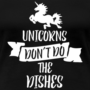Unicorns Don't Do The Dishes Women's T-Shirts - Women's Premium T-Shirt