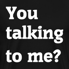 You Talking To Me? T-Shirts