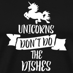 Unicorns Don't Do The Dishes T-Shirts