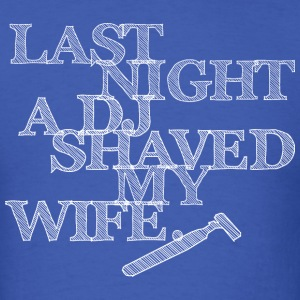 Last Night A DJ Shaved My Wife - white T-Shirts - Men's T-Shirt