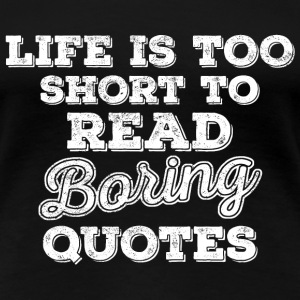Life Is Too Short To Read Boring Quotes....white Women's T-Shirts - Women's Premium T-Shirt