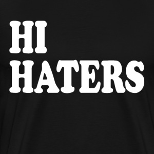Hi Haters T-Shirts - Men's Premium T-Shirt