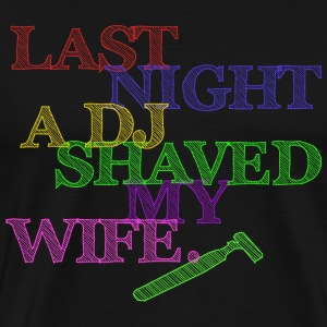 Last Night A DJ Shaved My Wife - colorful T-Shirts - Men's Premium T-Shirt