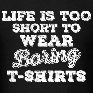 Life Is Too Short to Wear T-Shirts - Men's T-Shirt