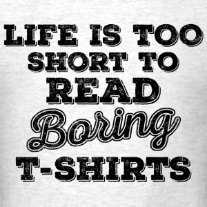 Life Is Too Short to Read....black T-Shirts - Men's T-Shirt