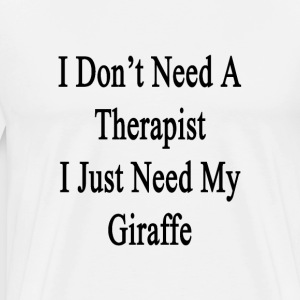 i_dont_need_a_therapist_i_just_need_my_g T-Shirts - Men's Premium T-Shirt