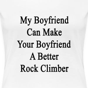 my_boyfriend_can_make_your_boyfriend_a_b Women's T-Shirts - Women's Premium T-Shirt