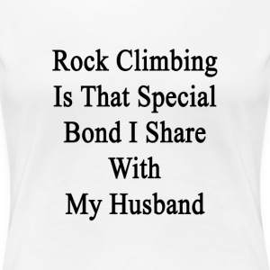 rock_climbing_is_that_special_bond_i_sha Women's T-Shirts - Women's Premium T-Shirt