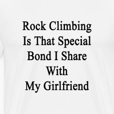 rock_climbing_is_that_special_bond_i_sha T-Shirts