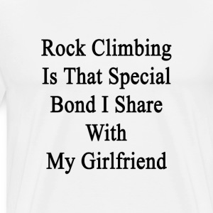 rock_climbing_is_that_special_bond_i_sha T-Shirts - Men's Premium T-Shirt