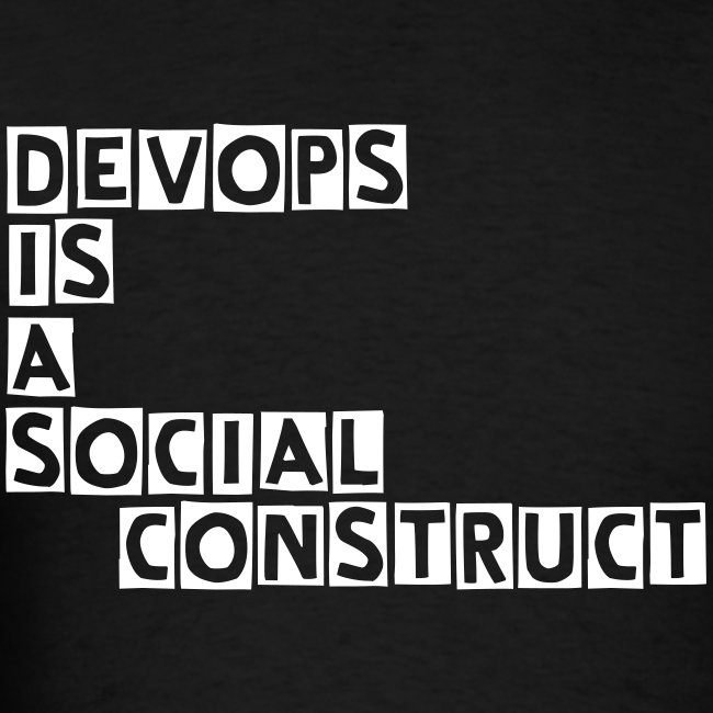 DEVOPS IS A SOCIAL CONSTRUCT straight line tee