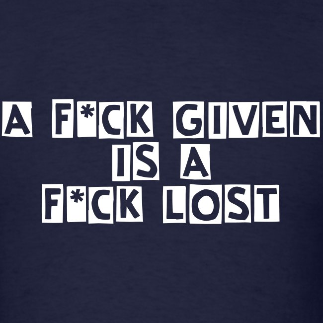 A f*ck given is a f*ck lost straight-cut tee