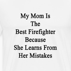 my_mom_is_the_best_firefighter_because_s T-Shirts