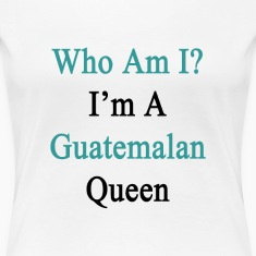 who_am_i_im_a_guatemalan_queen Women's T-Shirts