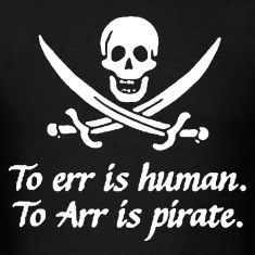 To err is human to arr is pirate T-Shirts