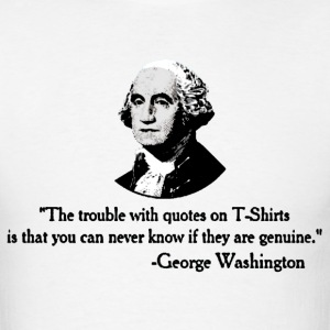 The trouble with quotes George Washington T-Shirts - Men's T-Shirt