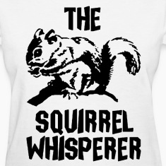 The Squirrel Whisperer Women's T-Shirts