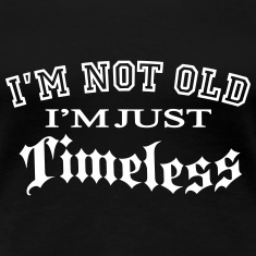 Not Old - timeless Women's T-Shirts