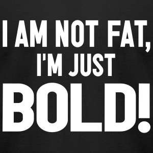 Not Fat, Just Bold T-Shirts - Men's T-Shirt by American Apparel