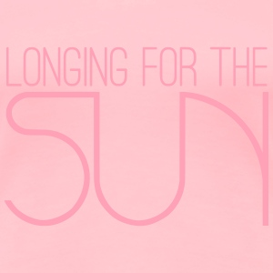 Longing For The Sun Women's T-Shirts - Women's Premium T-Shirt