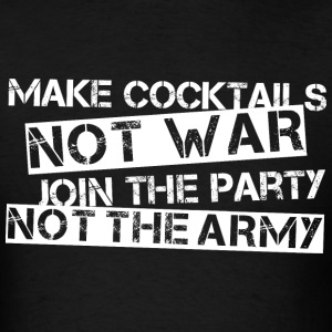 Make Cocktails Not War T-Shirts - Men's T-Shirt