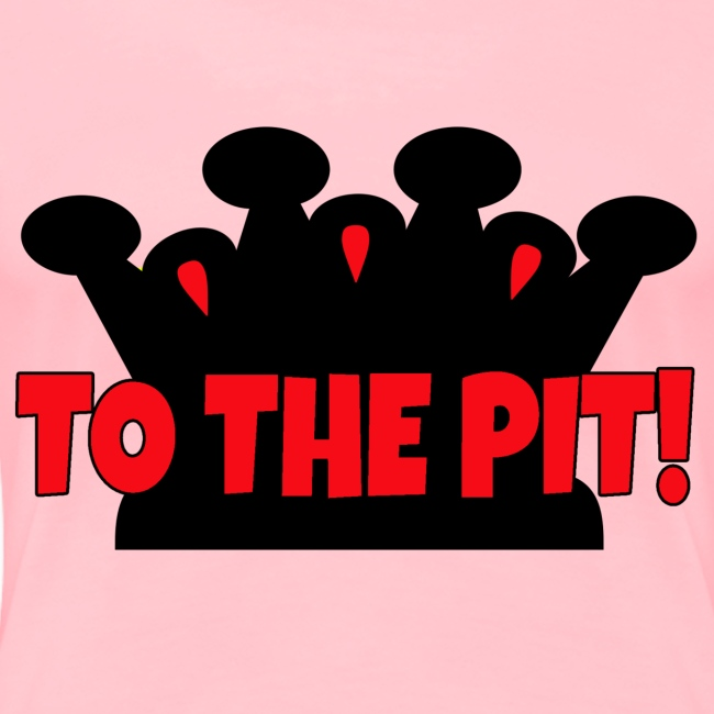To the Pit! - Womens - Premium T-Shirt