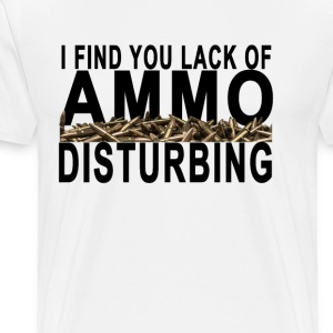 i_find_your_lack_of_ammo_disturbing - Men's Premium T-Shirt