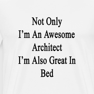 not_only_im_an_awesome_architect_im_also T-Shirts - Men's Premium T-Shirt