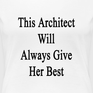 this_architect_will_always_give_her_best Women's T-Shirts - Women's Premium T-Shirt