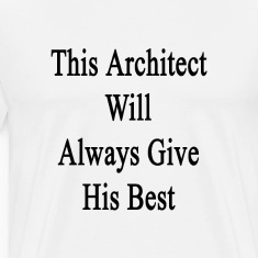 this_architect_will_always_give_his_best T-Shirts