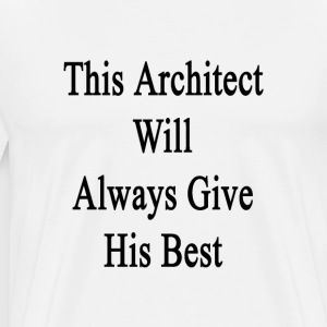 this_architect_will_always_give_his_best T-Shirts - Men's Premium T-Shirt