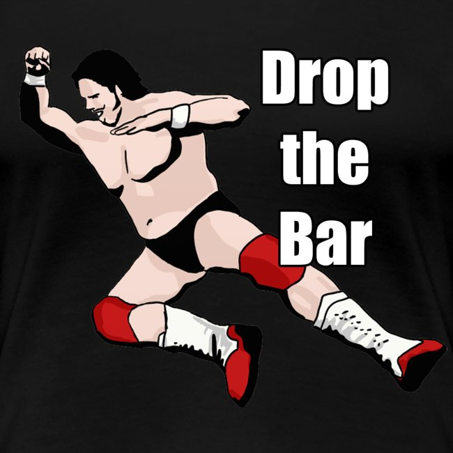 Drop the Bar - Manbar - Womens