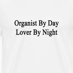 organist_by_day_lover_by_night T-Shirts
