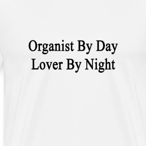 organist_by_day_lover_by_night T-Shirts - Men's Premium T-Shirt